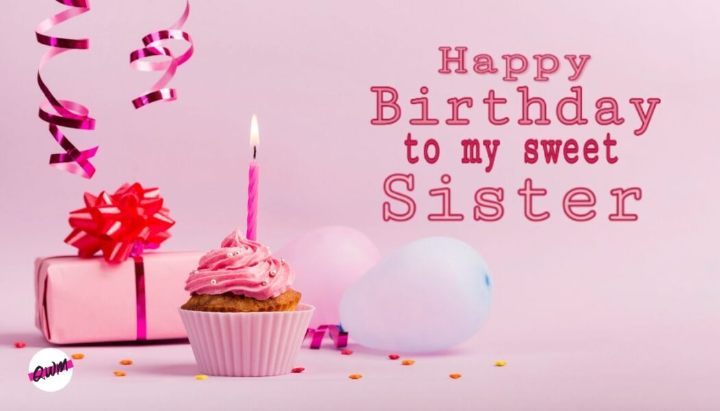 Cute Happy Birthday Wishes For Lovely Sister
