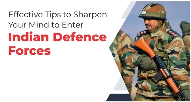 Effective Tips to Sharpen Your Mind to Enter Indian Defence Forces