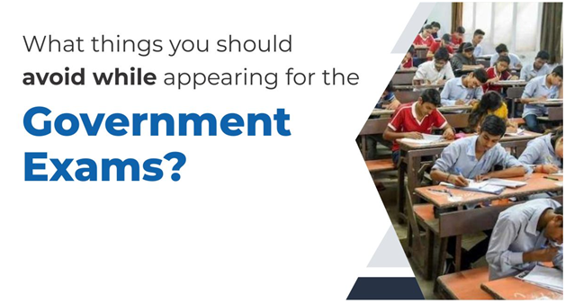 What things you should avoid while appearing for the government exams?
